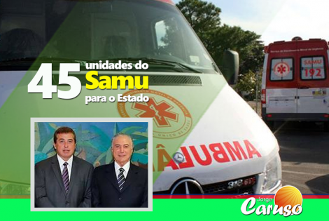 45 unidades do Samu para o Estado